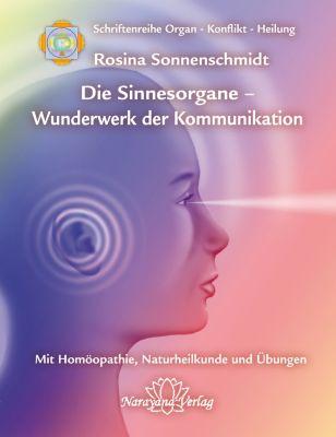 Organ - Konflikt - Heilung: Sinnesorgane - Wunderwerk der Kommunikation, Rosina Sonnenschmidt