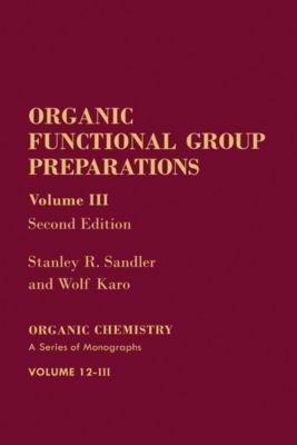 Organic Functional Group Preparations, Wolf Karo, Stanley R. Sandler