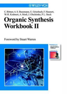 Organic Synthesis Workbook, Christian Bittner, Anke S. Busemann, Ulrich Griesbach, Frank Haunert, Wolf-Rüdiger Krahnert, Andrea Modi, Jens Olschimke, Peter L. Steck