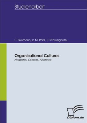 Organisational Cultures: Networks, Clusters, Alliances, Uwe Bussmann, Robert Marc Panz, Silvia Schweighofer