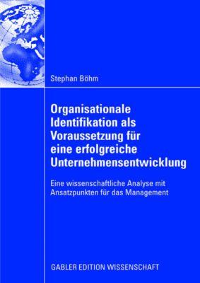 Organisationale Identifikation als Voraussetzung für eine erfolgreiche Unternehmensentwicklung, Stephan Böhm