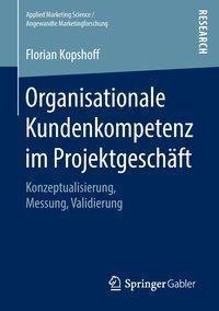 Organisationale Kundenkompetenz im Projektgeschäft, Florian Kopshoff