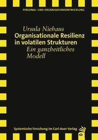 Organisationale Resilienz in volatilen Strukturen - Ursula Niehaus |