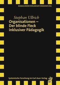 Organisationen - Der blinde Fleck inklusiver Pädagogik - Stephan Ullrich |