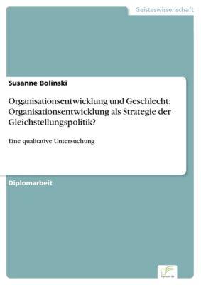 Organisationsentwicklung und Geschlecht: Organisationsentwicklung als Strategie der Gleichstellungspolitik?, Susanne Bolinski