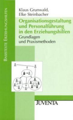 Organisationsgestaltung und Personalführung in den Erziehungshilfen, Klaus Grunwald, Elke Steinbacher