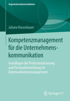 Organisationskommunikation: Kompetenzmanagement für die Unternehmenskommunikation, Juliane Kiesenbauer