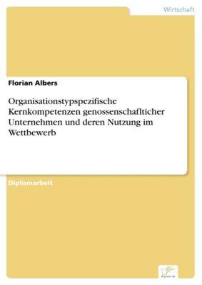 Organisationstypspezifische Kernkompetenzen genossenschaflticher Unternehmen und deren Nutzung im Wettbewerb, Florian Albers