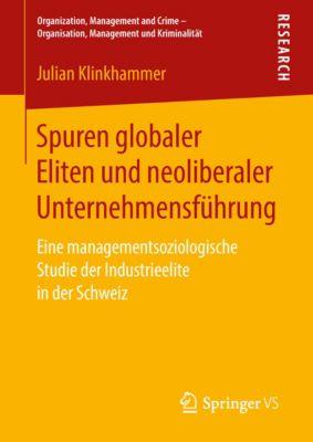 Organization, Management and Crime - Organisation, Management und Kriminalität: Spuren globaler Eliten und neoliberaler Unternehmensführung, Julian Klinkhammer