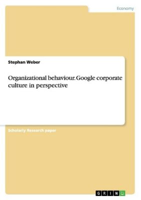 Organizational behaviour. Google corporate culture in perspective, Stephan Weber