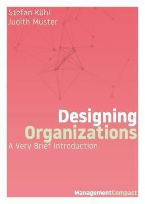 Organizational Dialogue Press: Designing Organizations, Stefan Kühl, Judith Muster