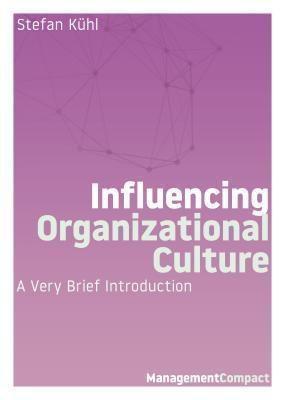 Organizational Dialogue Press: Influencing Organizational Culture, Stefan Kühl