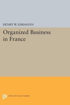 Organized Business in France, Henry Walter Ehrmann