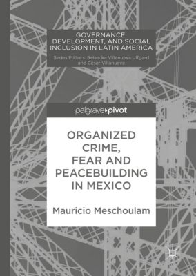 Organized Crime, Fear and Peacebuilding in Mexico, Mauricio Meschoulam