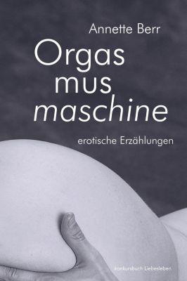 Orgasmusmaschine - Annette Berr |