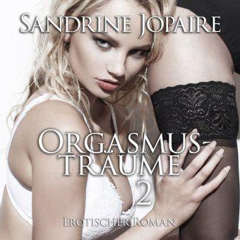 Orgasmusträume 2, 1 Audio-CD, Sandrine Jopaire