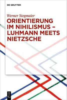Orientierung im Nihilismus - Luhmann meets Nietzsche, Werner Stegmaier
