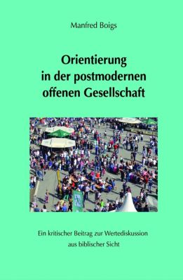 Orientierung in der postmodernen offenen Gesellschaft, Manfred Boigs