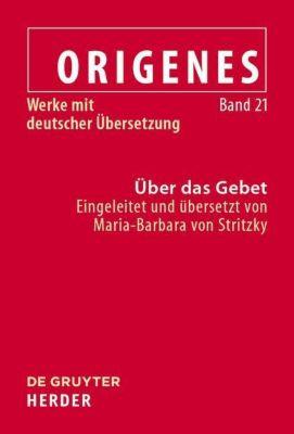 Origenes 21: Werke mit deutscher Übersetzung. Über das Gebet