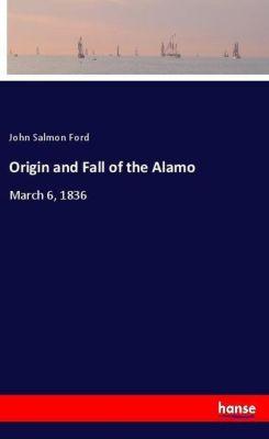 Origin and Fall of the Alamo, John Salmon Ford