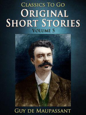 Original Short Stories — Volume 5, Guy de Maupassant