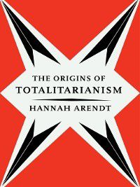 Origins of Totalitarianism, Hannah Arendt