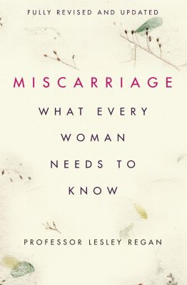 Orion Spring: Miscarriage: What every Woman needs to know, Lesley Regan