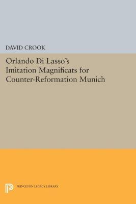 Orlando di Lasso's Imitation Magnificats for Counter-Reformation Munich, David Crook