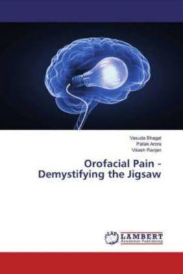 Orofacial Pain - Demystifying the Jigsaw, Vasuda Bhagat, Pallak Arora, Vikash Ranjan