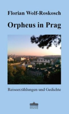 Orpheus in Prag - Florian Wolf-Roskosch |