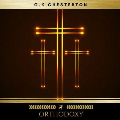 Orthodoxy, G.K Chesterton