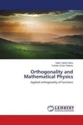 Orthogonality and Mathematical Physics, Valter Vasile Olariu, Cristian Octav Olteanu