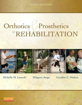 Orthotics and Prosthetics in Rehabilitation, Michelle M. Lusardi, Millee Jorge, Caroline C. Nielsen