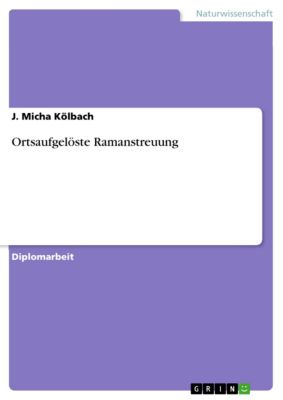 Ortsaufgelöste Ramanstreuung, J. Micha Kölbach
