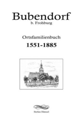 Ortsfamilienbuch Bubendorf b. Frohburg 1551-1885, Stefan Hänsel