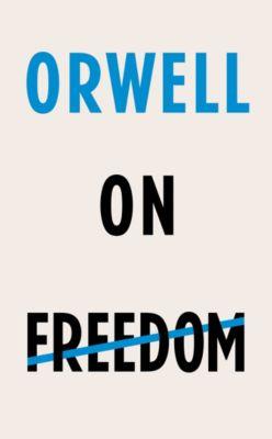 Orwell on Freedom, George Orwell