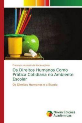 Os Direitos Humanos Como Prática Cotidiana no Ambiente Escolar, Francisco de Assis da Macena Júnior
