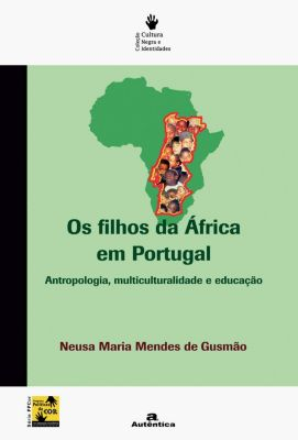 Os filhos da África em Portugal - Antropologia, multiculturalidade e educação, Neusa Maria Mendes Gusmão