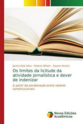 Os limites da licitude da atividade jornalística e dever de indenizar, Jessica Maia Vieira, Roberto Altheim, Rayane Moreira