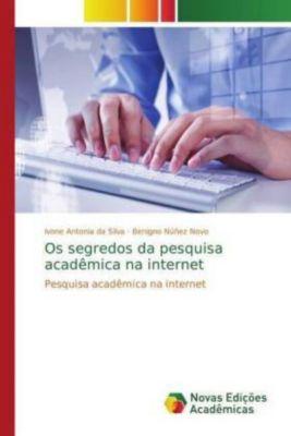 Os segredos da pesquisa acadêmica na internet, Ivone Antonia da Silva, Benigno Núñez Novo