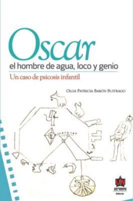 Óscar, el hombre de agua loco y genio, Olga Patricia Barón