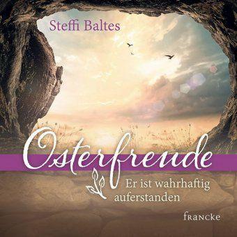 Osterfreude - Er ist wahrhaftig auferstanden - Steffi Baltes |