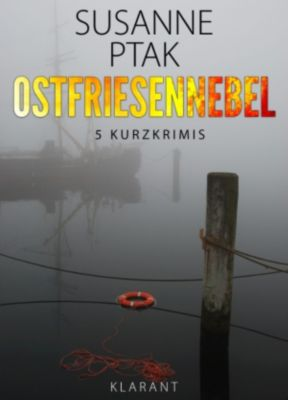 Ostfriesennebel. Ostfrieslandkrimi., Susanne Ptak