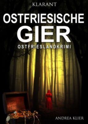 Ostfriesische Gier. Ostfrieslandkrimi, Andrea Klier
