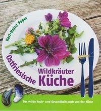 Ostfriesische Wildkräuterküche - Karl-Heinz Peper |