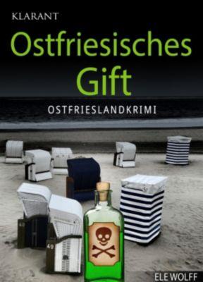 Ostfriesisches Gift - Ostfrieslandkrimi., Ele Wolff