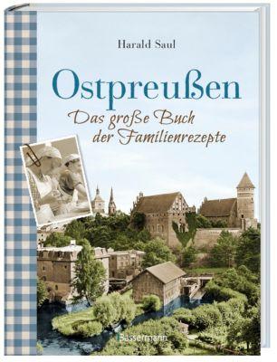 Ostpreußen - Das große Buch der Familienrezepte - Harald Saul |
