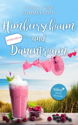 Ostseeliebe-Trilogie: Himbeerschaum und Dünentraum, Frida Luise Sommerkorn