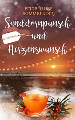 Ostseeliebe-Trilogie: Sanddornpunsch und Herzenswunsch, Frida Luise Sommerkorn