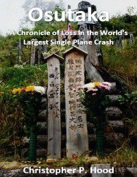 Osutaka: A Chronicle of Loss In the World's Largest Single Plane Crash, Christopher Hood